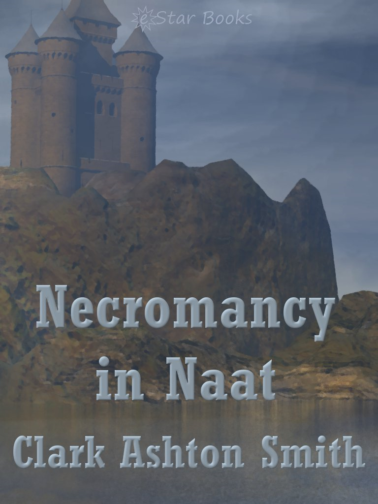 Necromancy in Naat By: Clark Ashton Smith