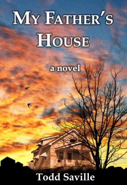 My Father's House: a novel By: Todd Saville