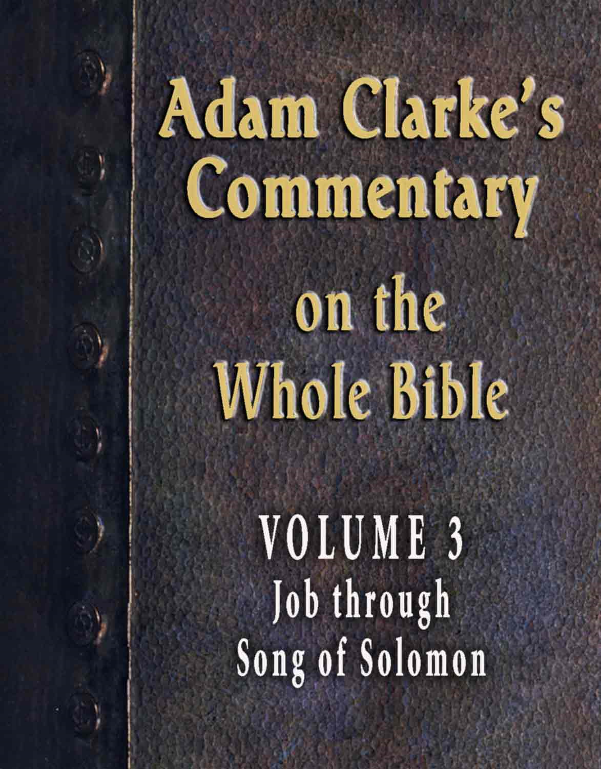 Adam Clarke's Commentary on the Whole Bible-Volume 3-Job through Song of Solomon