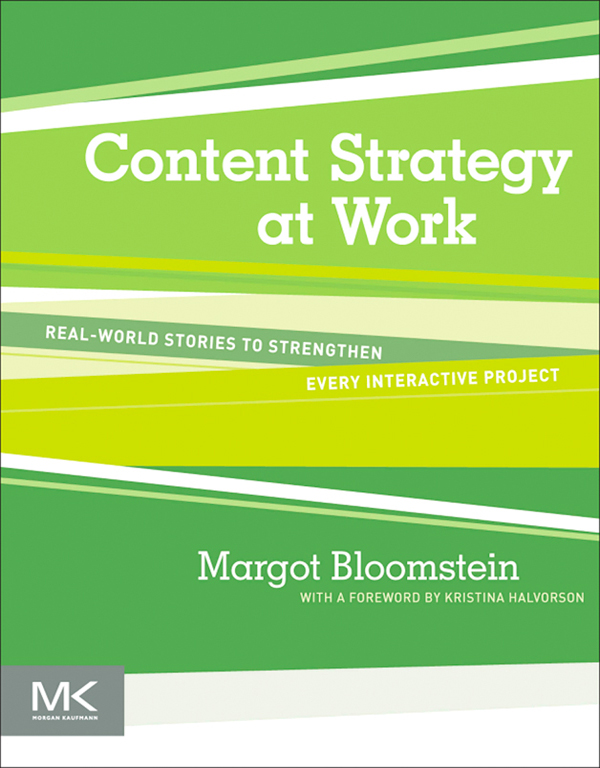 Content Strategy at Work By: Margot Bloomstein