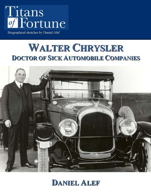 Walter Chrysler: Doctor Of Sick Automobile Companies By: Daniel Alef