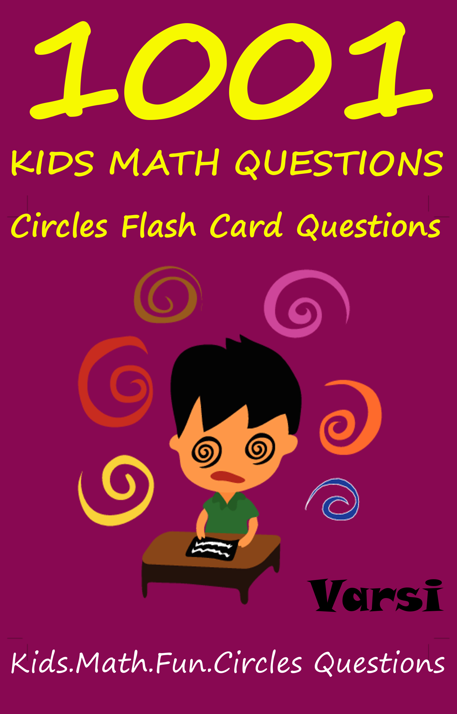 1001 Kids Math Questions: Circles Flash Card Questions By: Varsi
