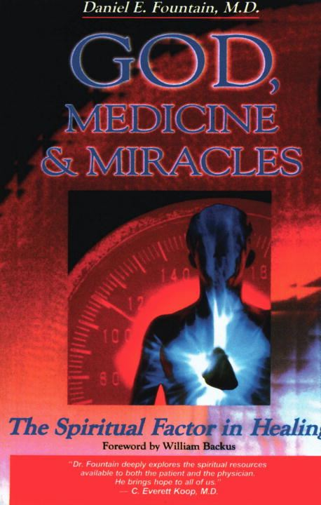 God, Medicine, and Miracles By: Dr. Daniel Fountain