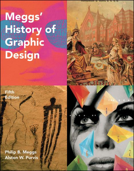 Meggs' History of Graphic Design By: Alston W. Purvis,Philip B. Meggs