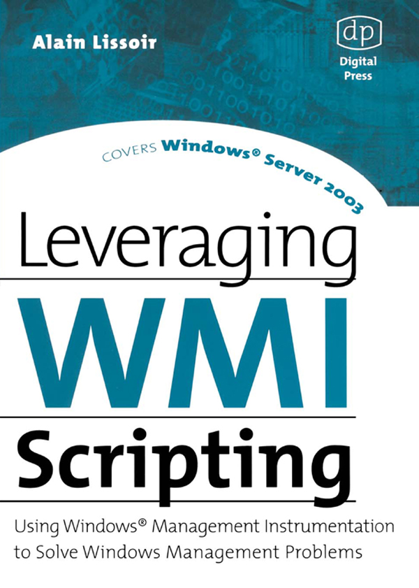 Leveraging WMI Scripting Using Windows Management Instrumentation to Solve Windows Management Problems