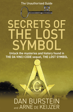 Secrets of the Lost Symbol The Unauthorised Guide to the Mysteries Behind The Da Vinci Code Sequel