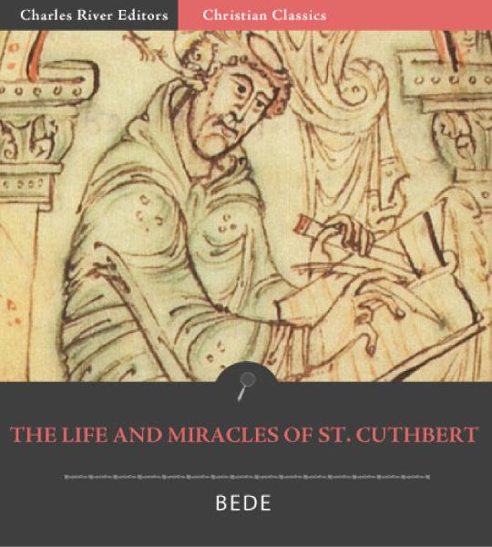 The Life and Miracles of St. Cuthbert By: Bede