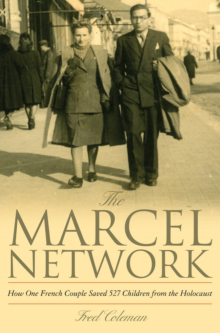 The Marcel Network: How One French Couple Saved 527 Children from the Holocaust By: Fred Coleman