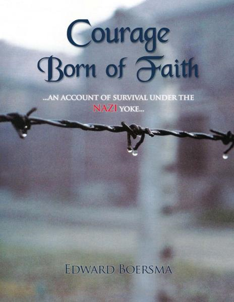 Courage Born of Faith By: Edward Boersma
