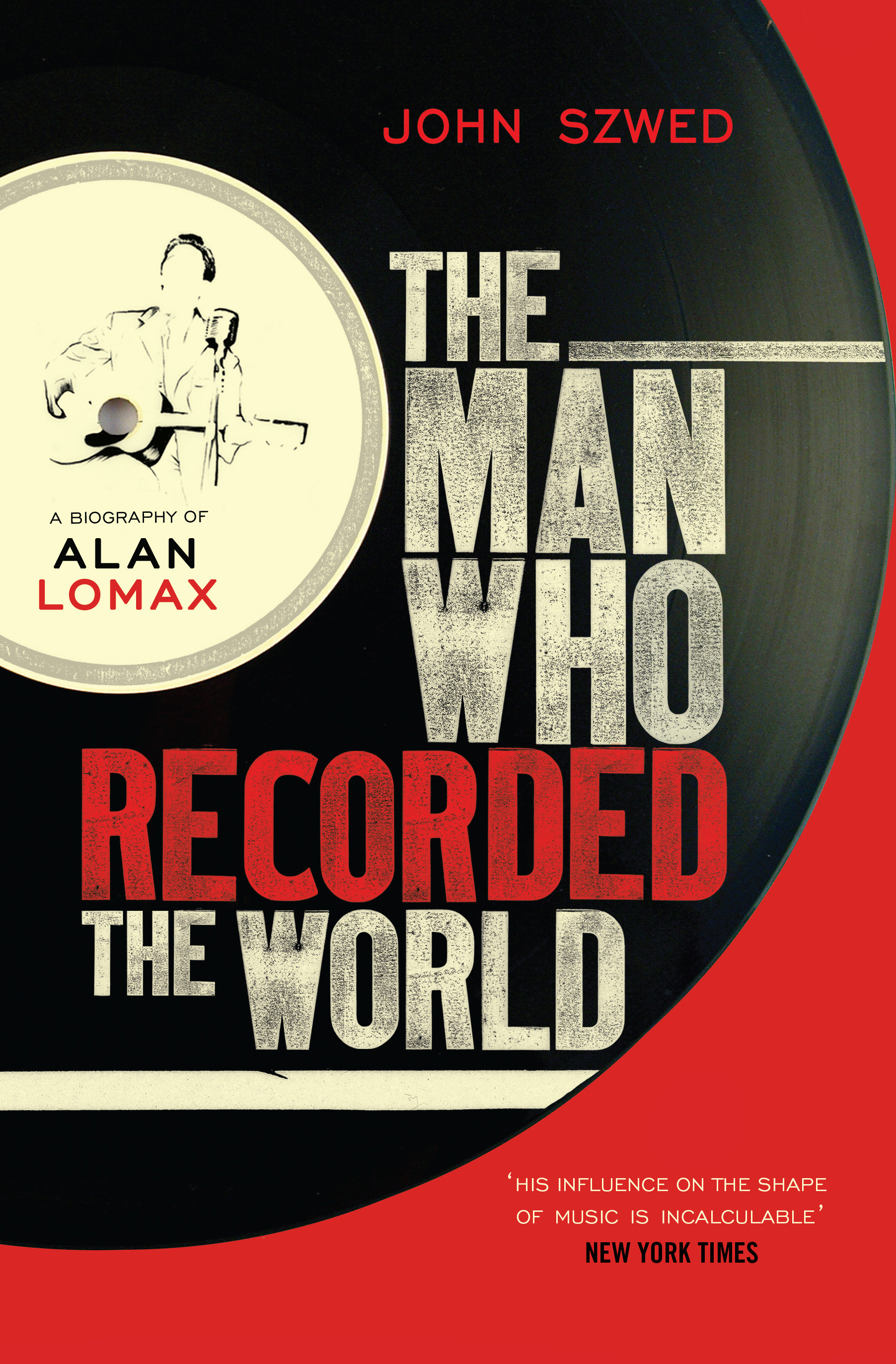The Man Who Recorded the World A Biography of Alan Lomax