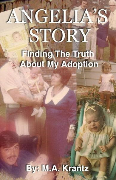 Angelia's Story: Finding The Truth About My Adoption By: M.A. Krantz