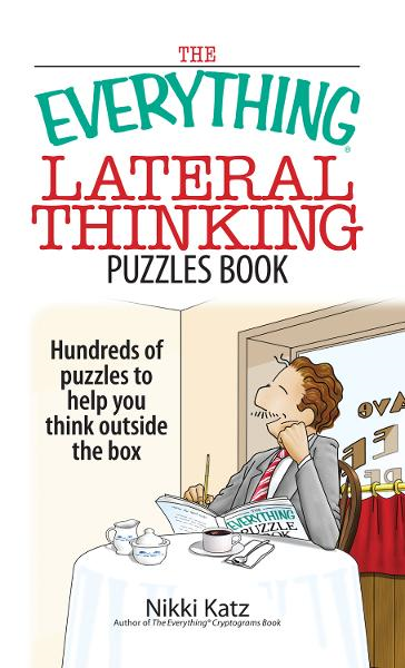 The Everything Lateral Thinking Puzzles Book: Hundreds of Puzzles to Help You Think Outside the Box By: Nikki Katz