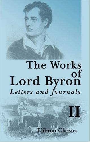 The Works Of Lord Byron: Letters And Journals, Volume 2.