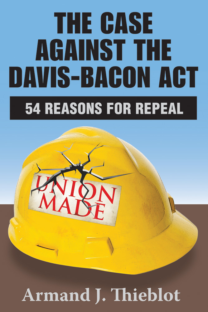 The Case against the Davis-Bacon Act By: Armand J. Thieblot
