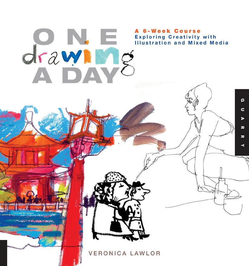 One Drawing A Day: A 6-Week Course Exploring Creativity with Illustration and Mixed Media By: Veronica Lawlor