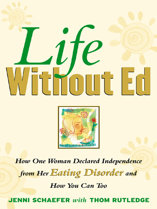 Life Without Ed : How One Woman Declared Independence from Her Eating Disorder and How You Can Too: How One Woman Declared Independence from Her Eating Disorder and How You Can Too By: Jenni Schaefer
