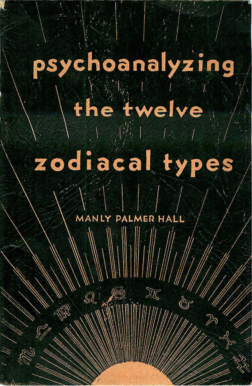 Psychoanalyzing the Twelve Zodiacal Types By: Manly Palmer Hall