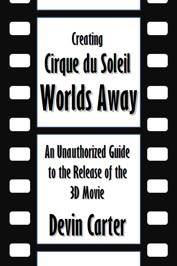 Creating Cirque du Soleil, Worlds Away: An Unauthorized Guide to the 3-D Movie [Article]
