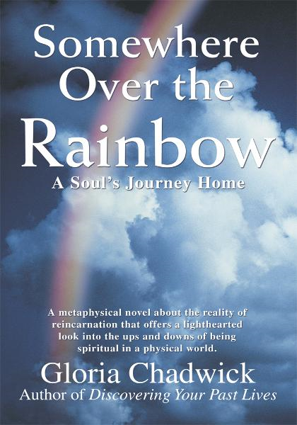 Somewhere Over the Rainbow By: Gloria Chadwick