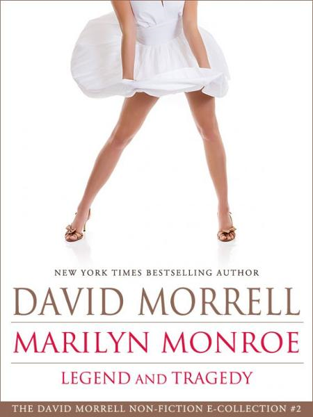 Marilyn Monroe: Legend and Tragedy, an essay (The David Morrell Cultural-Icon Series) By: David Morrell