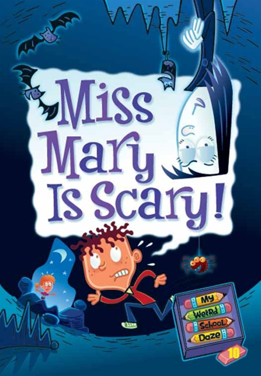 My Weird School Daze #10: Miss Mary Is Scary! By: Dan Gutman,Jim Paillot