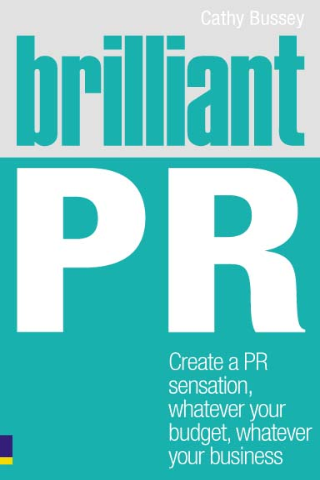 Brilliant PR Create a PR sensation,  whatever your budget,  whatever your business