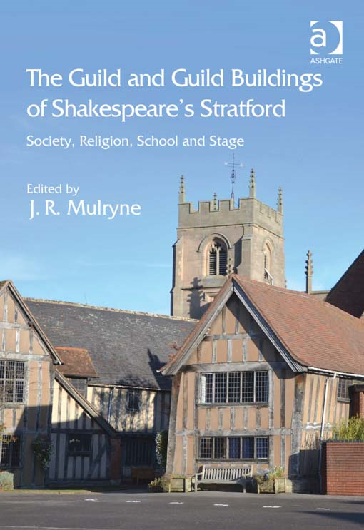 The Guild and Guild Buildings of Shakespeare's Stratford By: