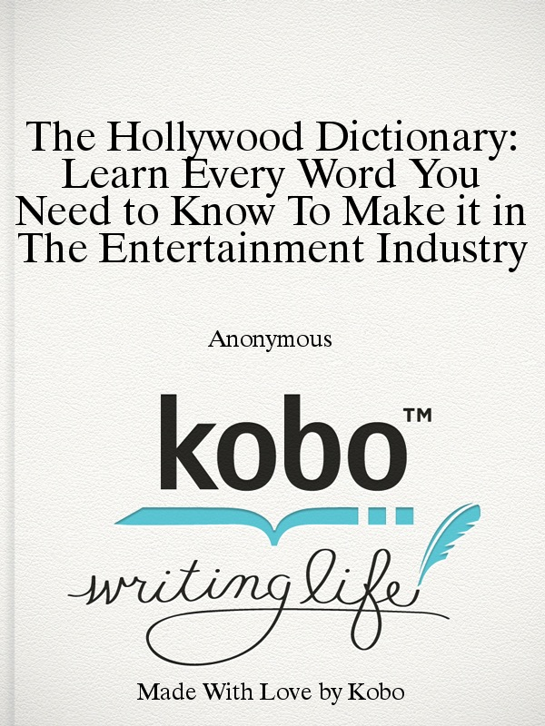 The Hollywood Dictionary: Learn Every Word You Need to Know To Make it in The Entertainment Industry