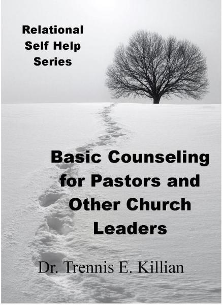 Basic Counseling for Pastors and Other Church Leaders By: Trennis E. Killian