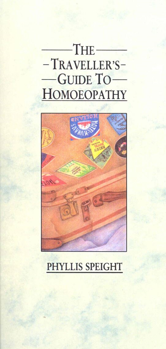 The Traveller's Guide To Homoeopathy By: Phyllis Speight