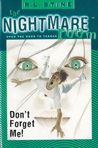 The Nightmare Room #1: Don't Forget Me! By: R.L. Stine