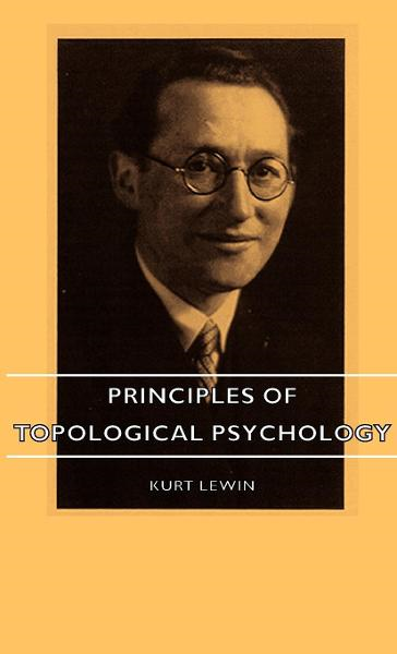 Principles Of Topological Psychology By: Kurt Lewin