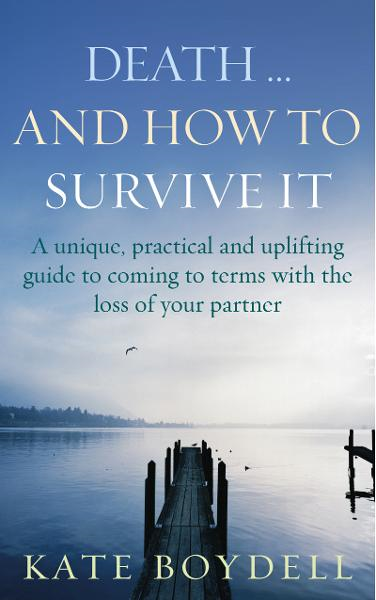 Death... And How To Survive It A unique,  practical and uplifting guide to coming to terms with the loss of your partner