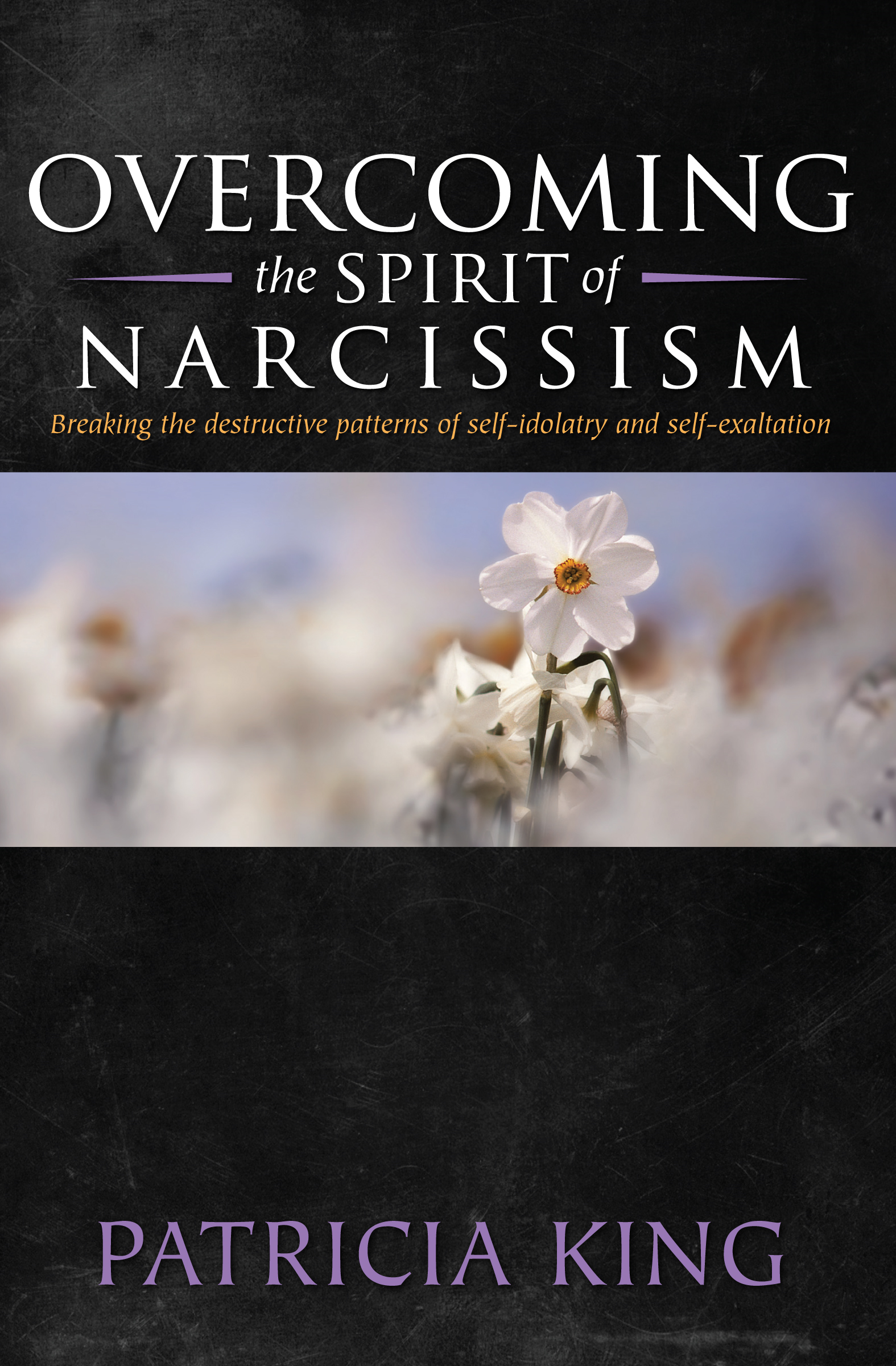 Overcoming the Spirit of Narcisissm: Breaking the Patterns of Self-idolatry and Self-exaltation By: Patricia King
