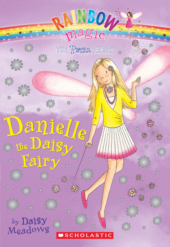 Petal Fairies #6: Danielle the Daisy Fairy By: Daisy Meadows