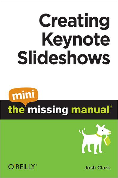 Creating Keynote Slideshows: The Mini Missing Manual By: Josh Clark