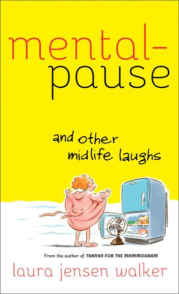 Mentalpause and Other Midlife Laughs By: Laura Jensen Walker