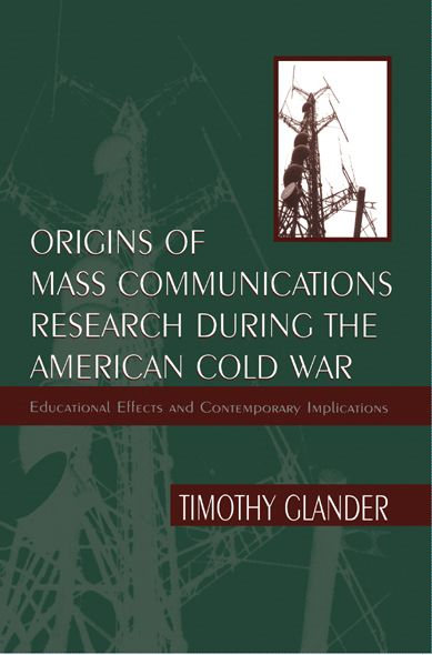 Origins of Mass Communications Research During the American Cold War By: Timothy Glander