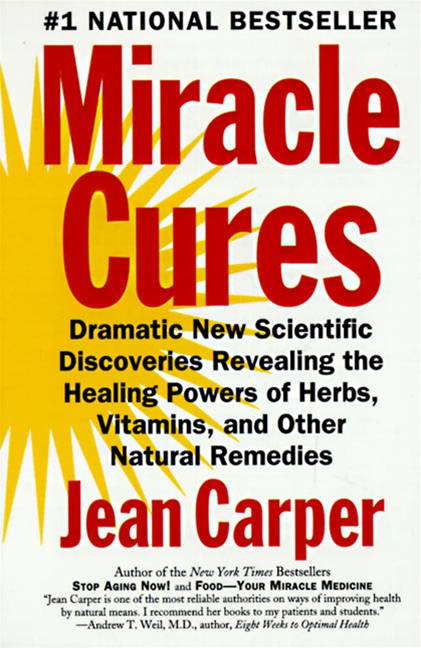 Miracle Cures: Dramatic New Scientific Discoveries Reve By: Jean Carper