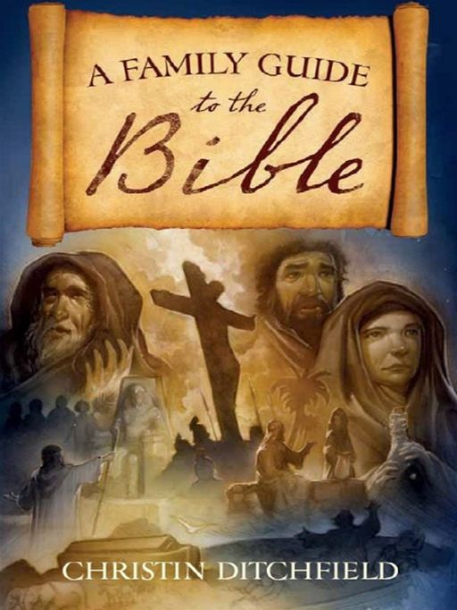 A Family Guide to the Bible By: Christin Ditchfield