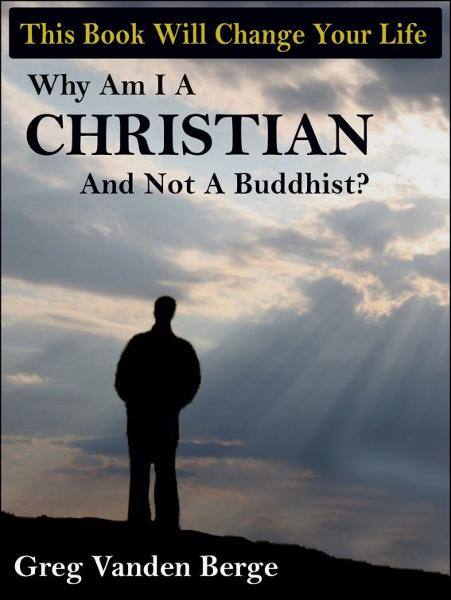 Why Am I A Christian And Not A Buddhist