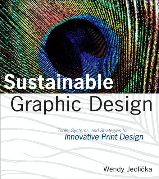Sustainable Graphic Design By: Wendy Jedlicka