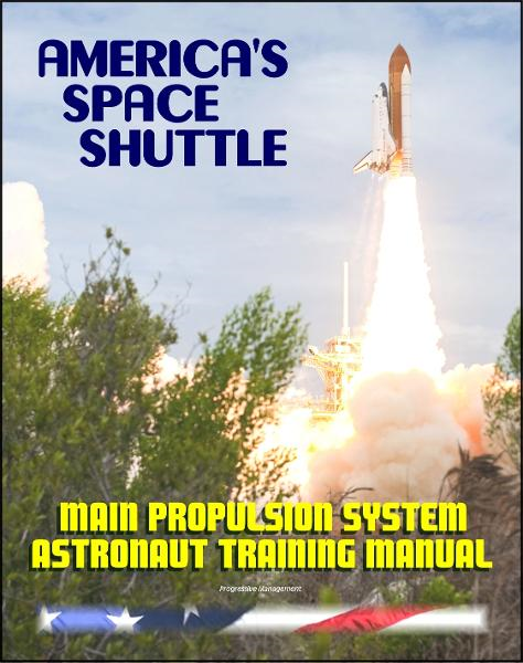 America's Space Shuttle: Main Propulsion System (SSME) NASA Astronaut Training Manual By: Progressive Management