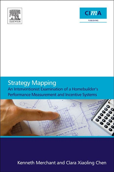 Strategy Mapping: An Interventionist Examination of a Homebuilder's Performance Measurement and Incentive Systems An Interventionist Examination of a