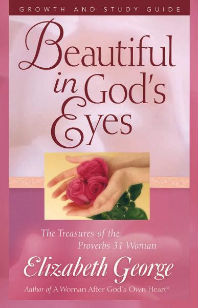 Beautiful in God's Eyes Growth and Study Guide By: Elizabeth George