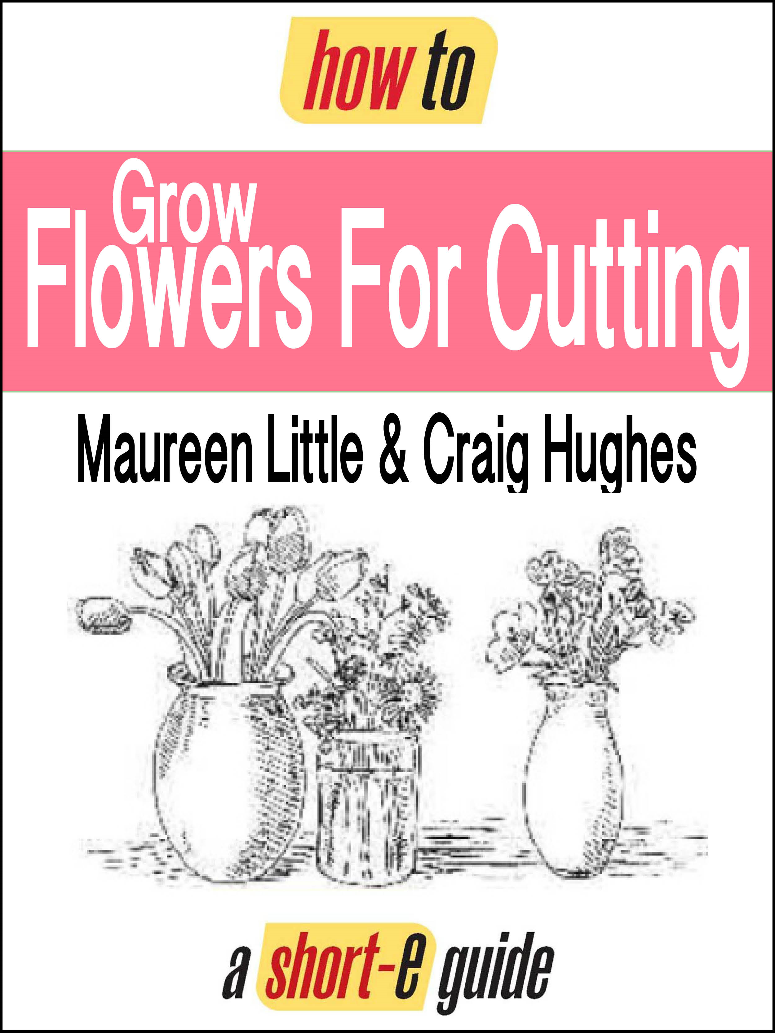 How to Grow Flowers For Cutting (Short-e Guide)