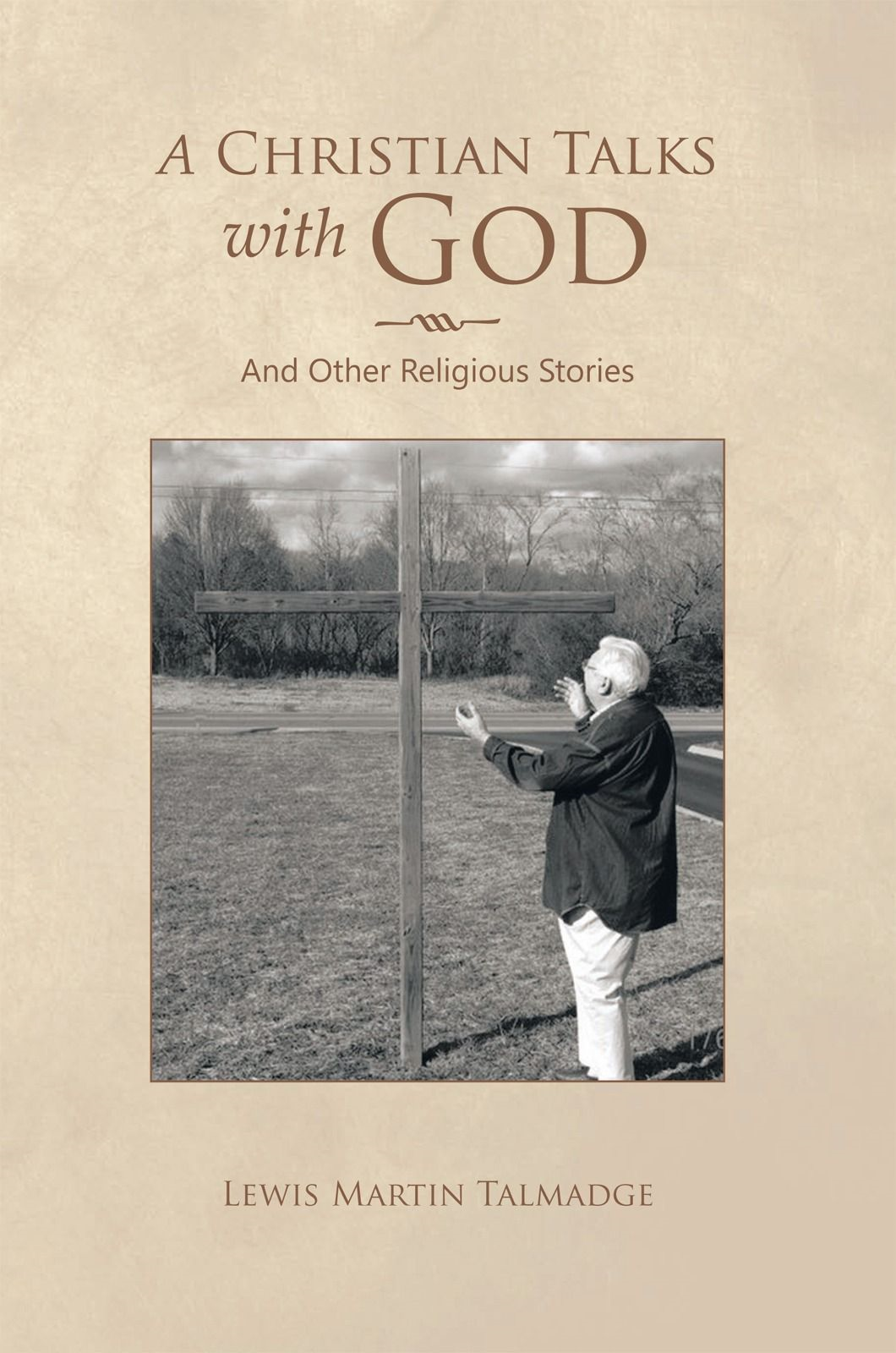 A Christian Talks with God By: Lewis Martin Talmadge