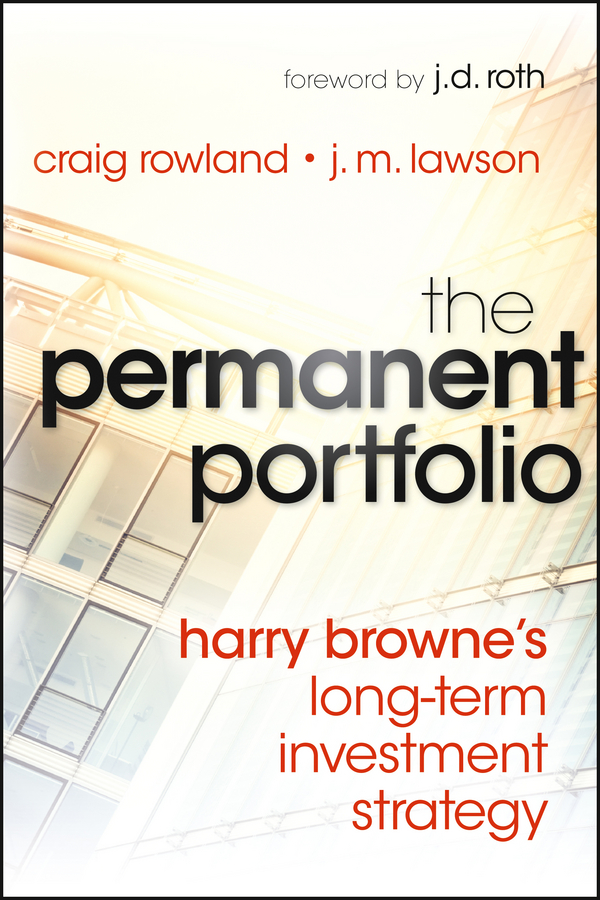 The Permanent Portfolio By: Craig Rowland,J. M. Lawson