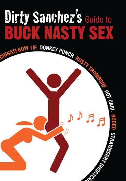 Dirty Sanchez's Guide to Buck Nasty Sex