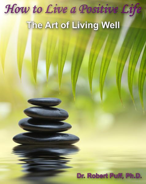 How to Live a Positive Life: The Art of Living Well